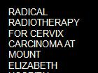 RADICAL RADIOTHERAPY FOR CERVIX CARCINOMA AT MOUNT ELIZABETH HOSPITAL powerpoint presentation