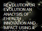 REVOLUTION OR EVOLUTION AN ANALYSIS OF EHEALTH INNOVATION AND IMPACT USING A HYPERCUBE MODEL powerpoint presentation