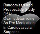 Randomised And Prospective Study Of Iv Dexmedetomidine As Pre Medication In Cardiovascular Surgeries powerpoint presentation