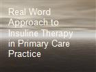 Real Word Approach to Insuline Therapy in Primary Care Practice powerpoint presentation