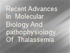 Recent Advances In  Molecular Biology And pathophysiology Of  Thalassemia  powerpoint presentation