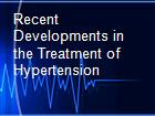 Recent Developments in the Treatment of Hypertension powerpoint presentation