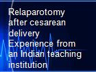 Relaparotomy after cesarean delivery Experience from an Indian teaching institution powerpoint presentation