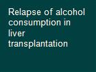 Relapse of alcohol consumption in liver transplantation  powerpoint presentation