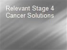 Relevant Stage 4 Cancer Solutions powerpoint presentation
