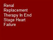 Renal Replacement Therapy In End Stage Heart Failure powerpoint presentation