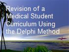 Revision of a Medical Student Curriculum Using the Delphi Method powerpoint presentation