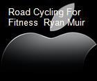Road Cycling For Fitness  Ryan Muir powerpoint presentation