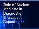 Role of Nuclear Medicine in Diagnostic  Therapeutic Aspect   powerpoint presentation