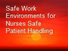 Safe Work Environments for Nurses Safe Patient Handling  powerpoint presentation