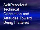 SelfPerceived Technical Orientation and Attitudes Toward Being Flattered powerpoint presentation