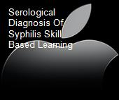 Serological Diagnosis Of Syphilis Skill Based Learning powerpoint presentation