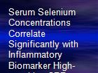 Serum Selenium Concentrations Correlate Significantly with Inflammatory Biomarker High-sensitive CRP Levels in Hungarian Gestational Diabetic and Healthy Pregnant Women at Mid-pregnancy. powerpoint presentation