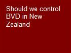 Should we control BVD in New Zealand powerpoint presentation