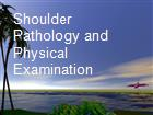 Shoulder Pathology and Physical Examination powerpoint presentation