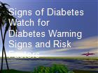Signs of Diabetes Watch for Diabetes Warning Signs and Risk Factors powerpoint presentation