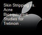Skin Stripping vs. Acne Bioequivalent Studies for Tretinoin . powerpoint presentation