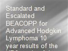 Standard and Escalated BEACOPP for Advanced Hodgkin Lymphoma 10 year results of the HD9 study of the German Hodgkin Study Group powerpoint presentation