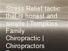 Stress Relief tactic that is honest and simple | Tompkins Family Chiropractic |  Chiropractors Tucson powerpoint presentation
