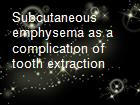 Subcutaneous emphysema as a complication of tooth extraction powerpoint presentation