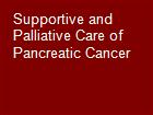 Supportive and Palliative Care of Pancreatic Cancer powerpoint presentation