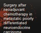 Surgery after neoadjuvant chemotherapy in metastatic poorly differentiated neuroendocrine carcinoma  powerpoint presentation