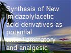 Synthesis of New Imidazolylacetic acid derivatives as potential antiinflammatory and analgesic agents powerpoint presentation