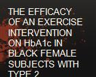 THE EFFICACY OF AN EXERCISE INTERVENTION ON HbA1c IN BLACK FEMALE SUBJECTS WITH TYPE 2 DIABETES MELLITUS  powerpoint presentation