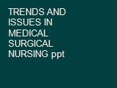 TRENDS AND ISSUES IN MEDICAL SURGICAL NURSING ppt powerpoint presentation