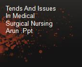 Tends And Issues In Medical Surgical Nursing Arun .Ppt powerpoint presentation