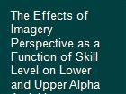 The Effects of Imagery Perspective as a Function of Skill Level on Lower and Upper Alpha Activities powerpoint presentation