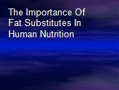 The Importance Of Fat Substitutes In Human Nutrition powerpoint presentation