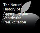 The Natural History of Asymptomatic Ventricular PreExcitation powerpoint presentation