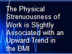 The Physical Strenuousness of Work is Slightly Associated with an Upward Trend in the BMI powerpoint presentation