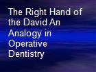 The Right Hand of the David An Analogy in Operative Dentistry powerpoint presentation