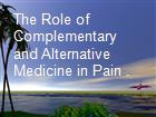 The Role of Complementary and Alternative Medicine in Pain .  powerpoint presentation
