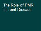 The Role of PMR in Joint Disease powerpoint presentation