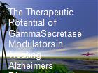 The Therapeutic Potential of GammaSecretase Modulatorsin Treating Alzheimers Disease powerpoint presentation