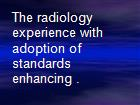 The radiology experience with adoption of standards enhancing . powerpoint presentation