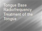 Tongue Base Radiofrequency Treatment of the Tongue powerpoint presentation