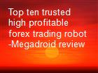Top ten trusted high profitable forex trading robot -Megadroid review powerpoint presentation