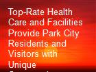 Top-Rate Health Care and Facilities Provide Park City Residents and Visitors with Unique Opportunity powerpoint presentation