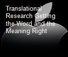 Translational Research Getting the Word and the Meaning Right powerpoint presentation