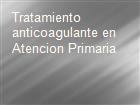 Tratamiento anticoagulante en Atencion Primaria powerpoint presentation