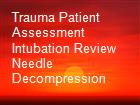 Trauma Patient Assessment Intubation Review Needle Decompression powerpoint presentation