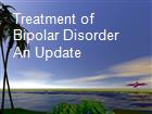 Treatment of Bipolar Disorder An Update powerpoint presentation