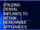 UTILIZING DENTAL IMPLANTS TO RETAIN REMOVABLE APPLIANCES COMPARE . powerpoint presentation