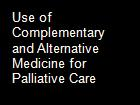 Use of Complementary and Alternative Medicine for Palliative Care powerpoint presentation