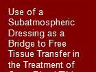 Use of a Subatmospheric Dressing as a Bridge to Free Tissue Transfer in the Treatment of Open Distal Tibia Fractures  powerpoint presentation