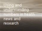 Using and understanding numbers in health news and research  powerpoint presentation